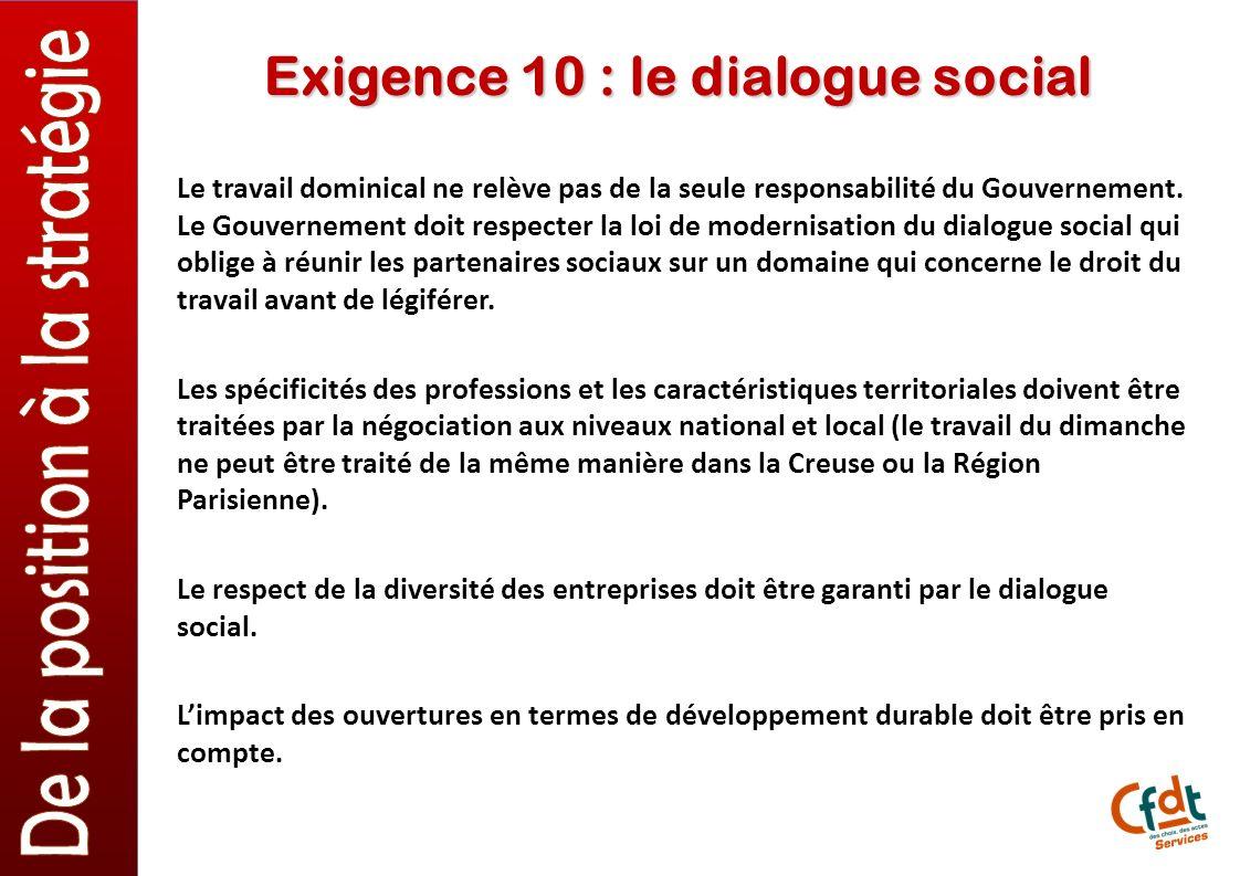 Exigence 10 : le dialogue social Le travail dominical ne relève pas de la seule responsabilité du Gouvernement.