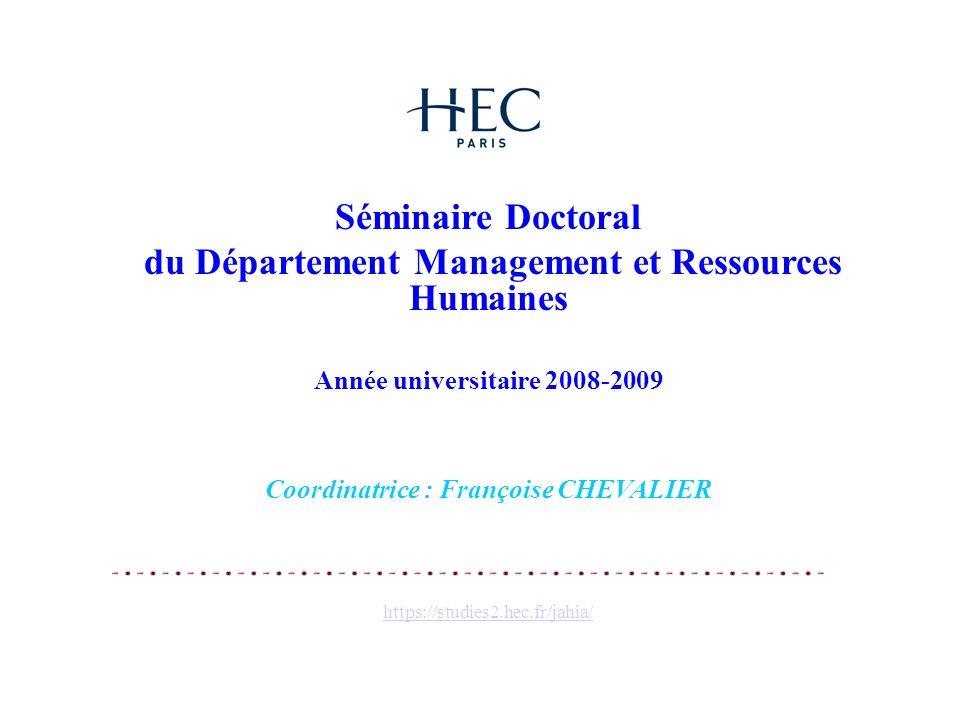 Séminaire Doctoral du Département Management et Ressources Humaines Année universitaire 2008-2009 Coordinatrice : Françoise CHEVALIER https://studies2