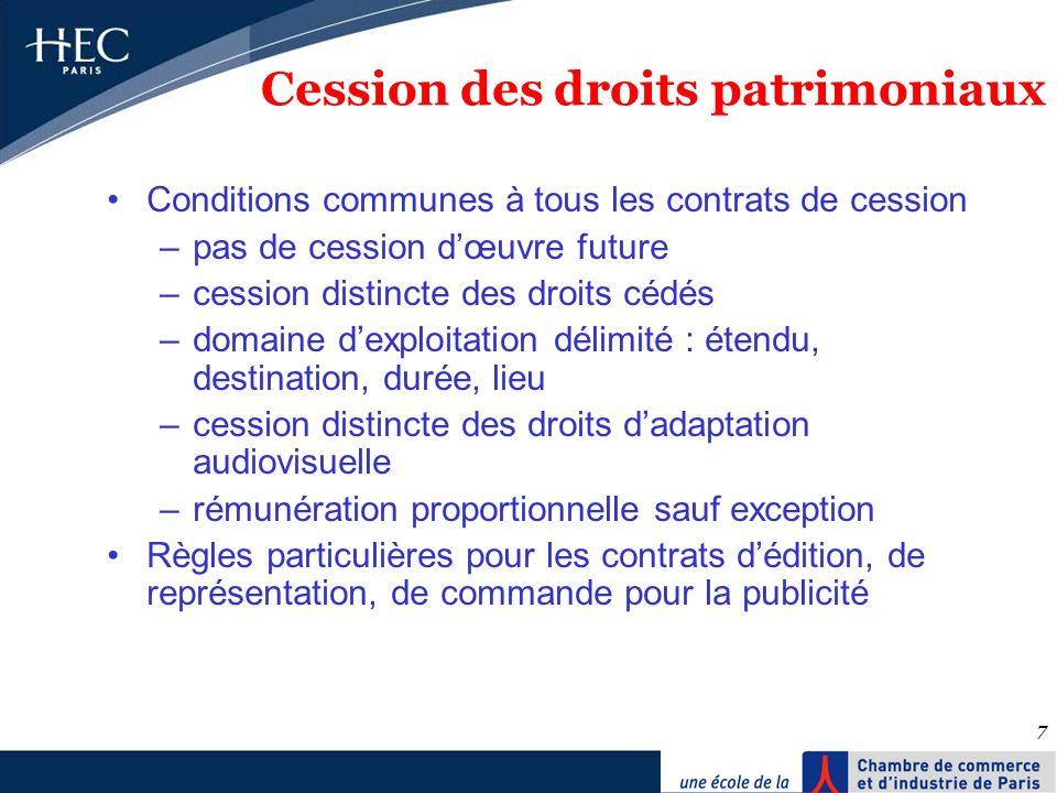 7 Cession des droits patrimoniaux Conditions communes à tous les contrats de cession –pas de cession dœuvre future –cession distincte des droits cédés