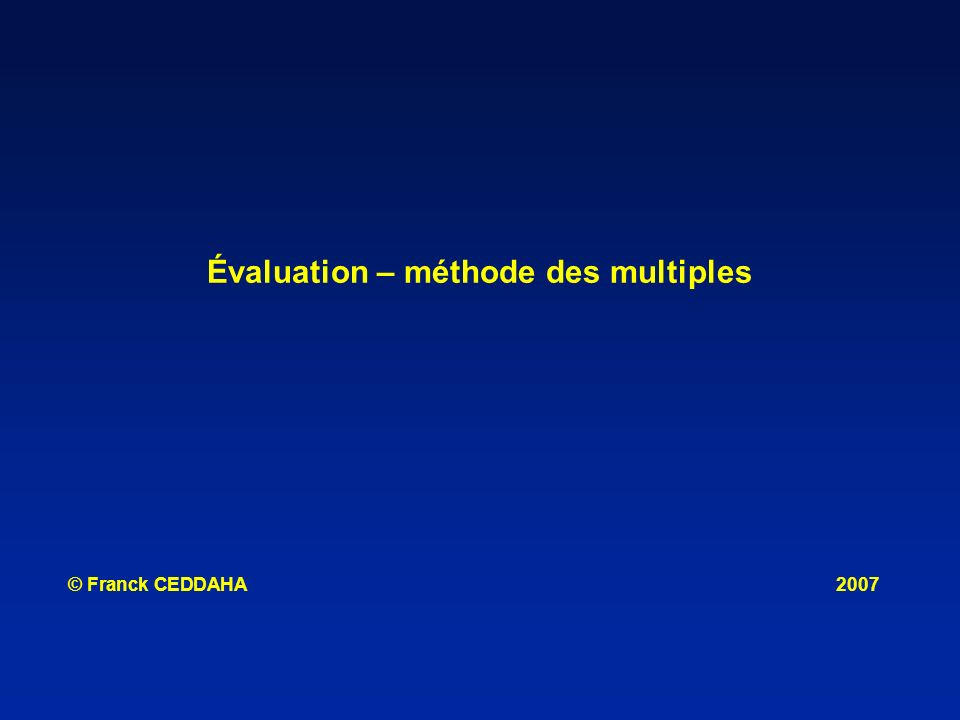 Évaluation – méthode des multiples © Franck CEDDAHA2007