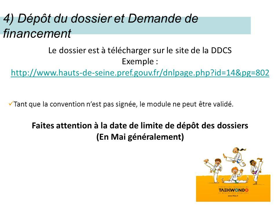 4) Dépôt du dossier et Demande de financement Le dossier est à télécharger sur le site de la DDCS Exemple : http://www.hauts-de-seine.pref.gouv.fr/dnlpage.php id=14&pg=802 Tant que la convention nest pas signée, le module ne peut être validé.