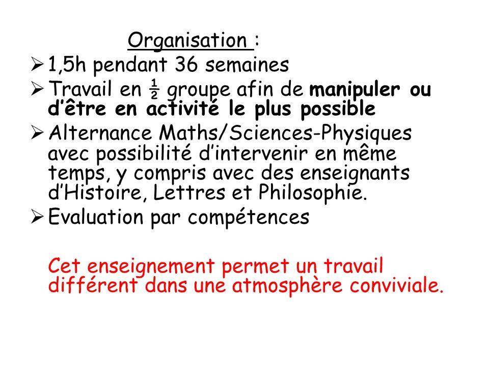 Organisation : 1,5h pendant 36 semaines Travail en ½ groupe afin de manipuler ou dêtre en activité le plus possible Alternance Maths/Sciences-Physique