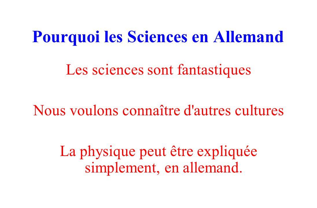 Pourquoi les Sciences en Allemand Les sciences sont fantastiques Nous voulons connaître d'autres cultures La physique peut être expliquée simplement,