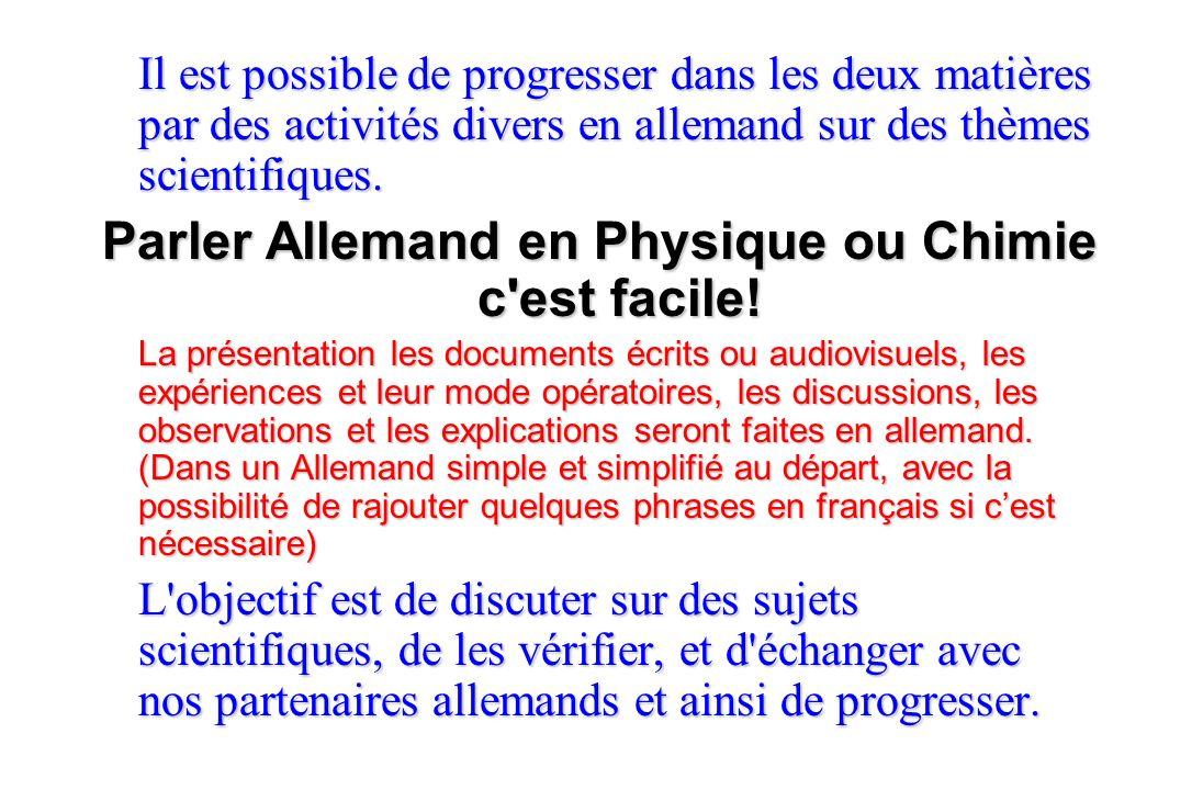 Il est possible de progresser dans les deux matières par des activités divers en allemand sur des thèmes scientifiques. Parler Allemand en Physique ou