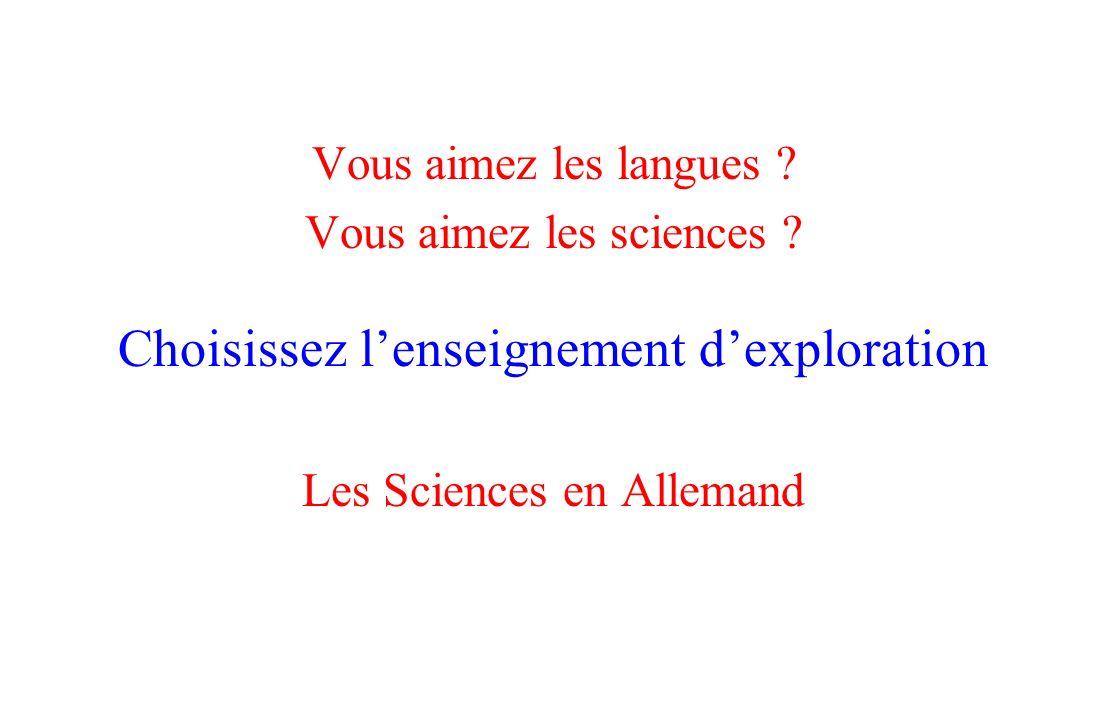 Vous aimez les langues ? Vous aimez les sciences ? Choisissez lenseignement dexploration Les Sciences en Allemand