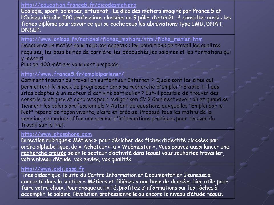 http://education.france5.fr/dicodesmetiers Ecologie, sport, sciences, artisanat… Le dico des métiers imaginé par France 5 et lOnisep détaille 500 prof