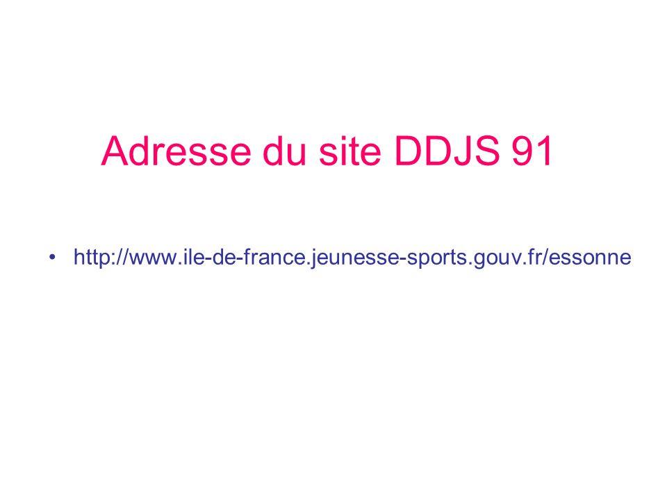 Adresse du site DDJS 91 http://www.ile-de-france.jeunesse-sports.gouv.fr/essonne