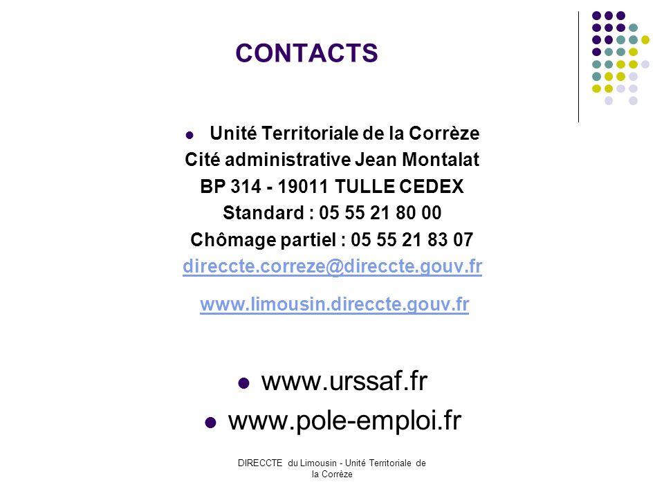DIRECCTE du Limousin - Unité Territoriale de la Corrèze CONTACTS Unité Territoriale de la Corrèze Cité administrative Jean Montalat BP 314 - 19011 TULLE CEDEX Standard : 05 55 21 80 00 Chômage partiel : 05 55 21 83 07 direccte.correze@direccte.gouv.fr www.limousin.direccte.gouv.fr www.urssaf.fr www.pole-emploi.fr