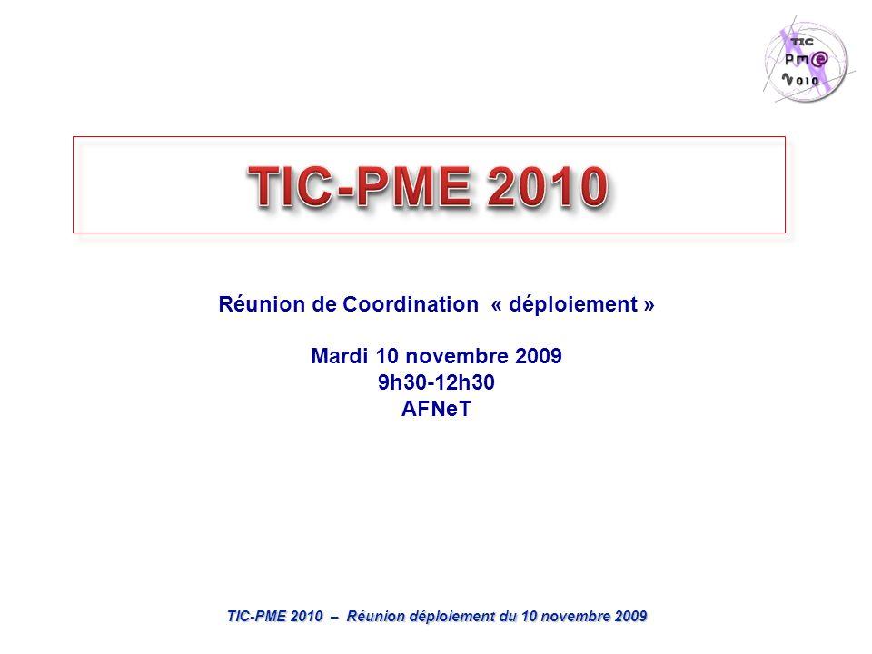 TIC-PME 2010 – Réunion déploiement du 10 novembre 2009 Réunion de Coordination « déploiement » Mardi 10 novembre 2009 9h30-12h30 AFNeT