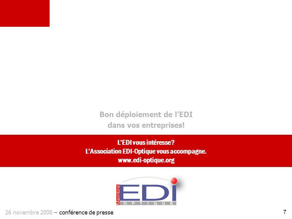 Bonne conférence Bon déploiement de lEDI dans vos entreprises! LEDI vous intéresse? LAssociation EDI-Optique vous accompagne. www.edi-optique.org 7 26