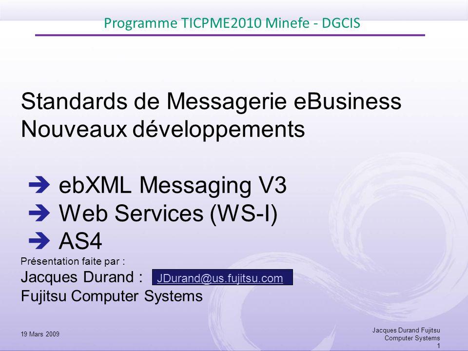 AS4: Convergence d ebMS, des Web services et dAS2 ebMS V3 + HTTP AS4 AS2 Un sur-ensemble fonctionnel de Un profil de ebMS V3 AS4 ajoute le tirage de message (pulling) à AS2 Conforme aux profils WS-I (cot é message), é tant lui- m ê me un profil d ebMS3 Interface plus aisé avec les Web services internes SOA AS4 = (fonctions dAS2 augmentées, sur protocole ebMS3) Programme TICPME2010 Minefe - DGCIS 19 Mars 2009 22