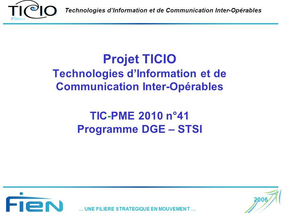 2006 … UNE FILIERE STRATEGIQUE EN MOUVEMENT … Technologies dInformation et de Communication Inter-Opérables Projet TICIO Technologies dInformation et