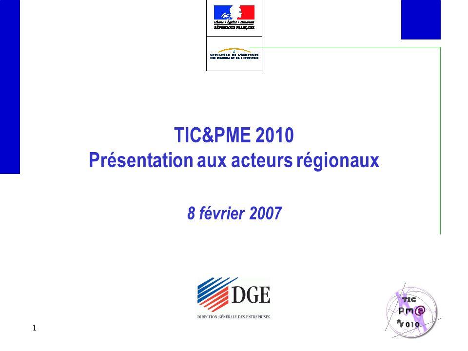 1 TIC&PME 2010 Présentation aux acteurs régionaux 8 février 2007
