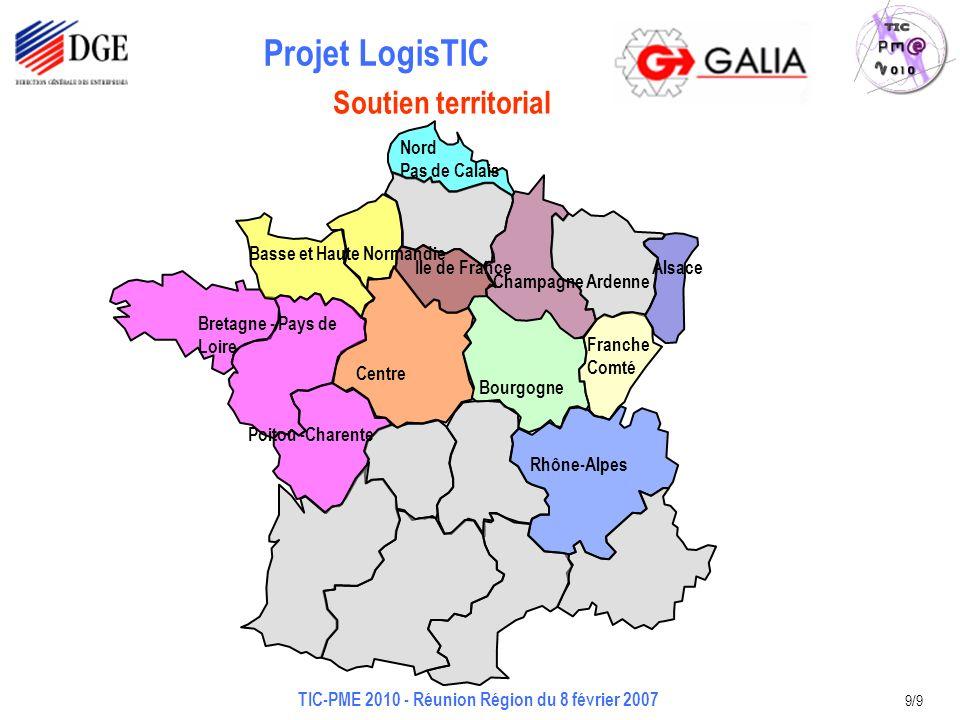 Projet LogisTIC TIC-PME 2010 - Réunion Région du 8 février 2007 9/9 Bretagne - Pays de Loire Basse et Haute Normandie Champagne Ardenne Centre Franche
