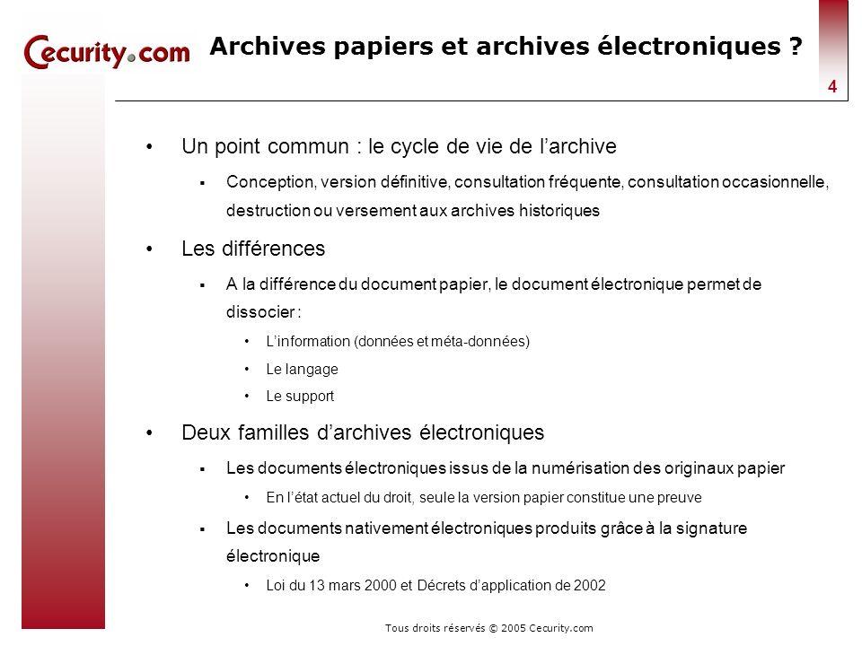 Tous droits réservés © 2005 Cecurity.com 4 Archives papiers et archives électroniques ? Un point commun : le cycle de vie de larchive Conception, vers