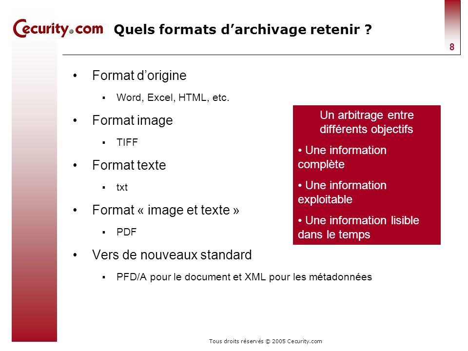 Tous droits réservés © 2005 Cecurity.com 8 Quels formats darchivage retenir ? Format dorigine Word, Excel, HTML, etc. Format image TIFF Format texte t