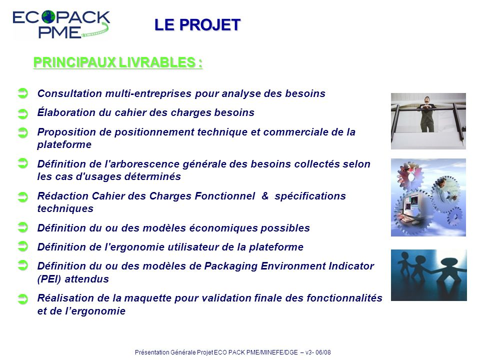PRINCIPAUX LIVRABLES : Consultation multi-entreprises pour analyse des besoins Élaboration du cahier des charges besoins Proposition de positionnement