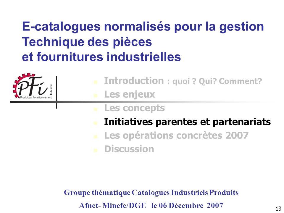 13 E-catalogues normalisés pour la gestion Technique des pièces et fournitures industrielles Groupe thématique Catalogues Industriels Produits Afnet-
