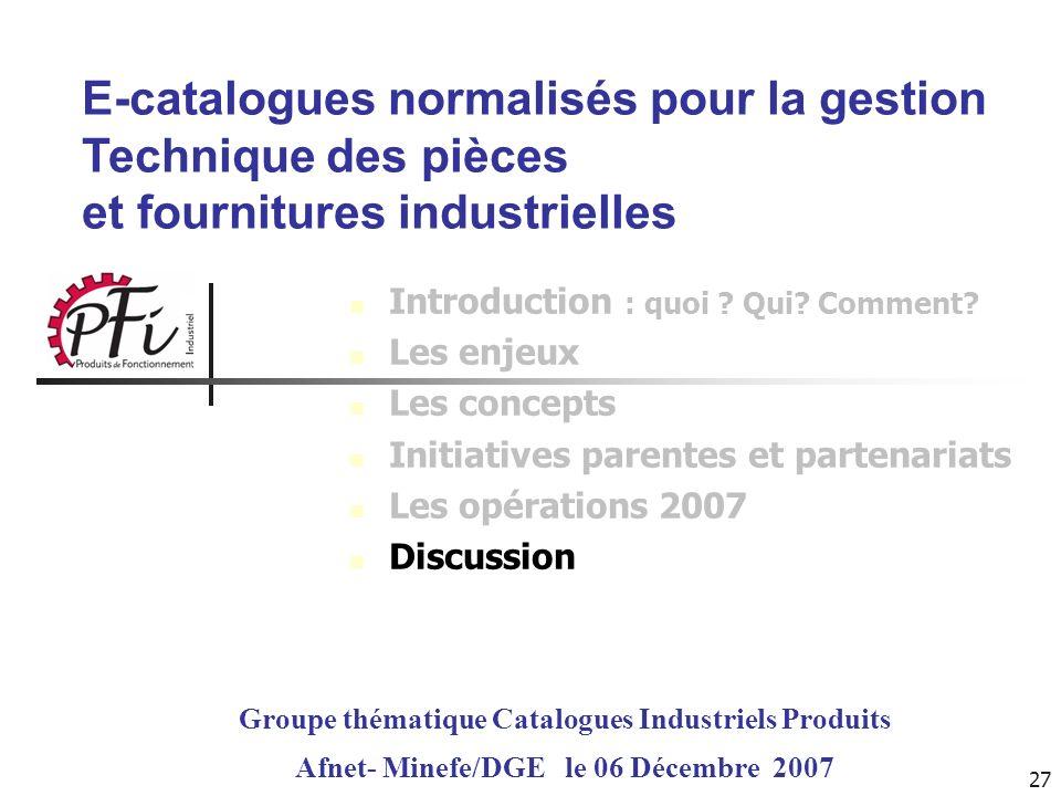 27 E-catalogues normalisés pour la gestion Technique des pièces et fournitures industrielles Groupe thématique Catalogues Industriels Produits Afnet-