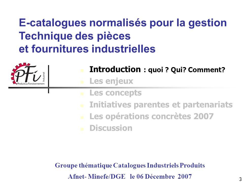3 E-catalogues normalisés pour la gestion Technique des pièces et fournitures industrielles Groupe thématique Catalogues Industriels Produits Afnet- M