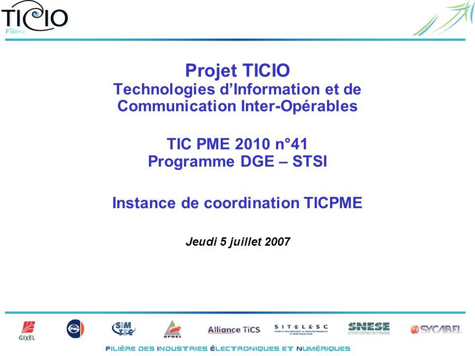 Projet TICIO Technologies dInformation et de Communication Inter-Opérables TIC PME 2010 n°41 Programme DGE – STSI Instance de coordination TICPME Jeudi 5 juillet 2007
