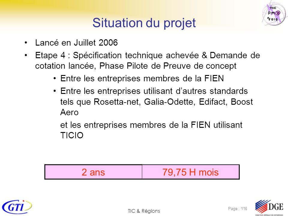 TIC & Régions Page : 116 Situation du projet Lancé en Juillet 2006 Etape 4 : Spécification technique achevée & Demande de cotation lancée, Phase Pilot
