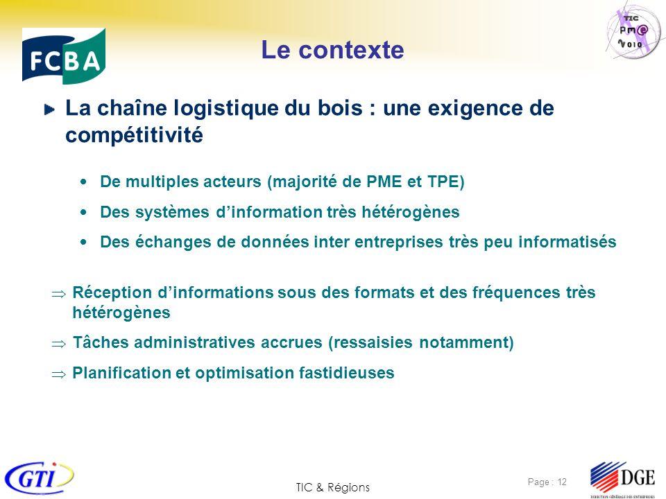 TIC & Régions Page : 12 Le contexte La chaîne logistique du bois : une exigence de compétitivité De multiples acteurs (majorité de PME et TPE) Des sys