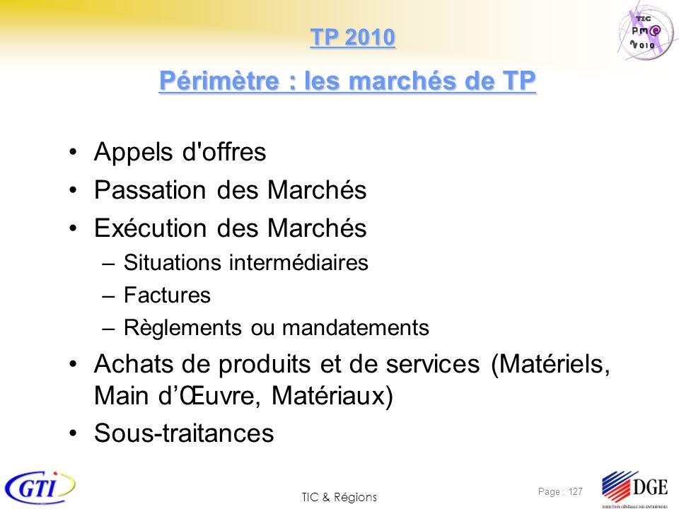 TIC & Régions Page : 127 Périmètre : les marchés de TP Appels d'offres Passation des Marchés Exécution des Marchés –Situations intermédiaires –Facture