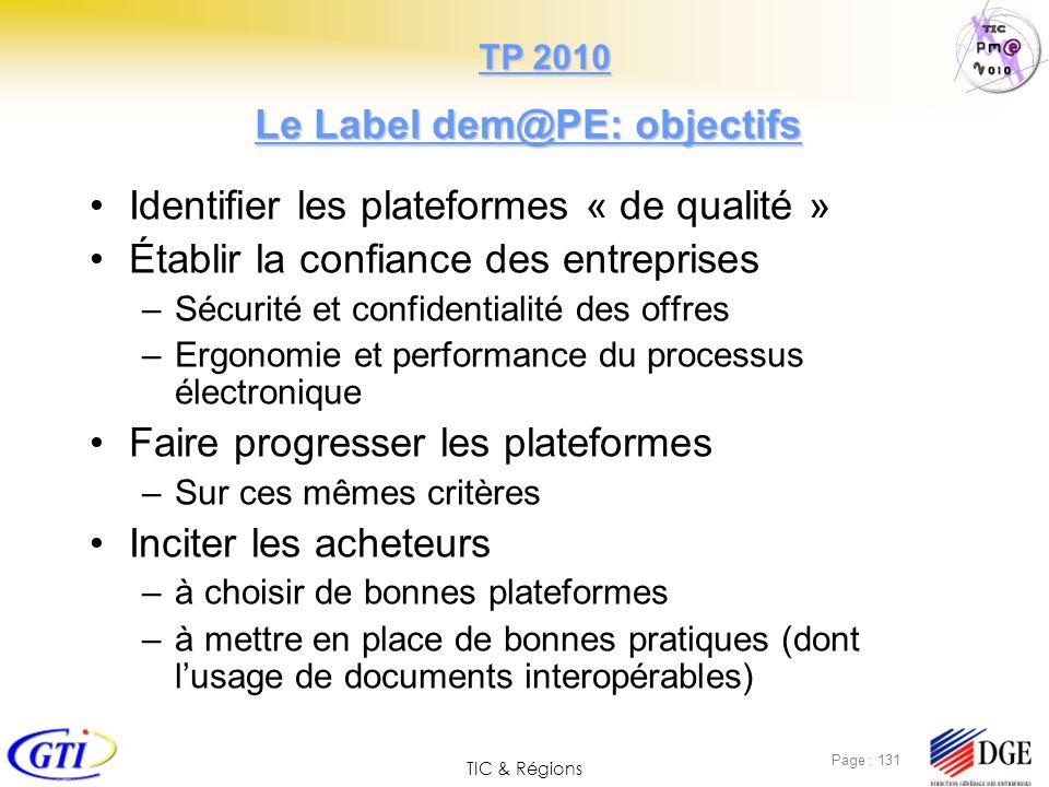 TIC & Régions Page : 131 Le Label dem@PE: objectifs Identifier les plateformes « de qualité » Établir la confiance des entreprises –Sécurité et confid