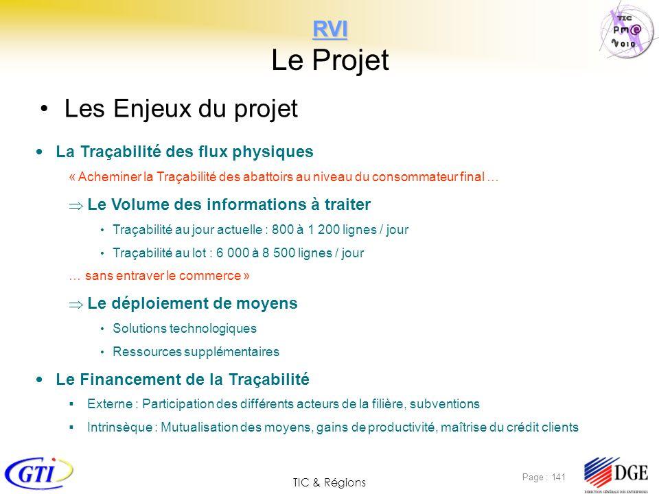 TIC & Régions Page : 141 RVI RVI Le Projet Les Enjeux du projet La Traçabilité des flux physiques « Acheminer la Traçabilité des abattoirs au niveau d
