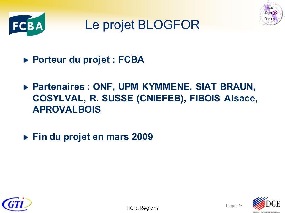 TIC & Régions Page : 16 Porteur du projet : FCBA Partenaires : ONF, UPM KYMMENE, SIAT BRAUN, COSYLVAL, R. SUSSE (CNIEFEB), FIBOIS Alsace, APROVALBOIS