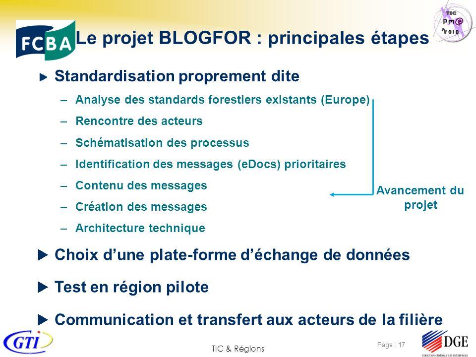 TIC & Régions Page : 17 Le projet BLOGFOR : principales étapes Standardisation proprement dite –Analyse des standards forestiers existants (Europe) –R