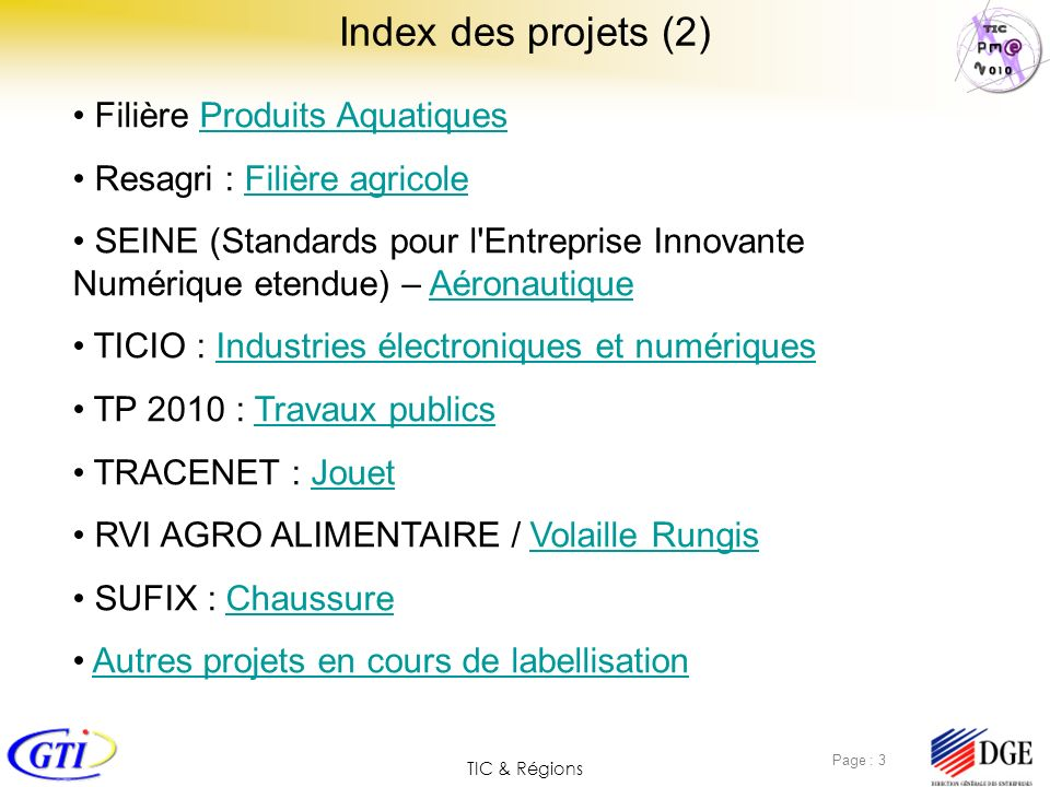 TIC & Régions Page : 3 Index des projets (2) Filière Produits AquatiquesProduits Aquatiques Resagri : Filière agricoleFilière agricole SEINE (Standard