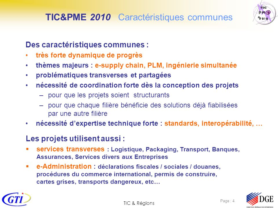 TIC & Régions Page : 75 Mise en place par le Ministère de lÉconomie, des finances et de lindustrie dun plan daction TIC-PME 2010 –Objectif : Renforcer la compétitivité des PME par un meilleur usage des technologies de linformation et de la communication.