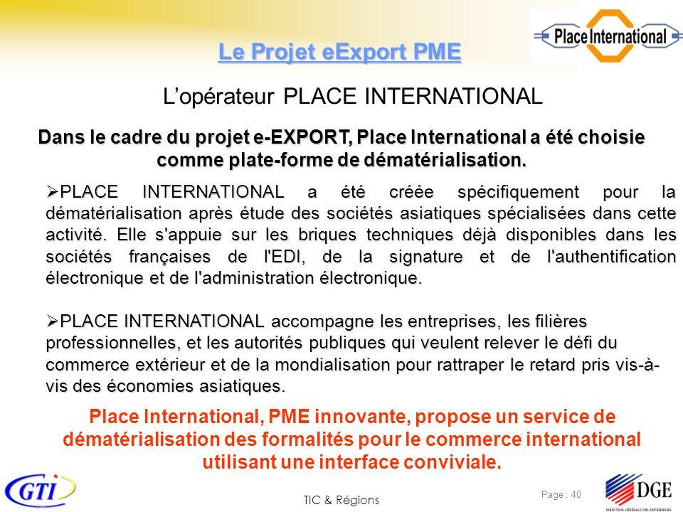 TIC & Régions Page : 40 PLACE INTERNATIONAL a été créée spécifiquement pour la dématérialisation après étude des sociétés asiatiques spécialisées dans