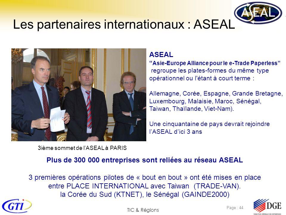 TIC & Régions Page : 44 Les partenaires internationaux : ASEAL ASEAL Asie-Europe Alliance pour le e-Trade Paperless regroupe les plates-formes du même