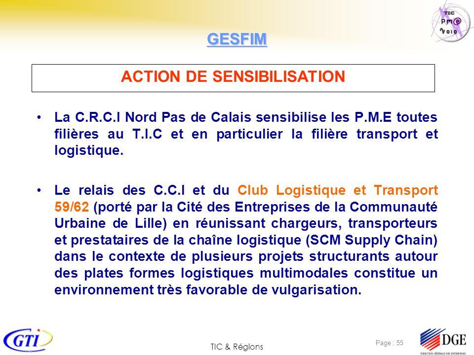 TIC & Régions Page : 55 La C.R.C.I Nord Pas de Calais sensibilise les P.M.E toutes filières au T.I.C et en particulier la filière transport et logisti