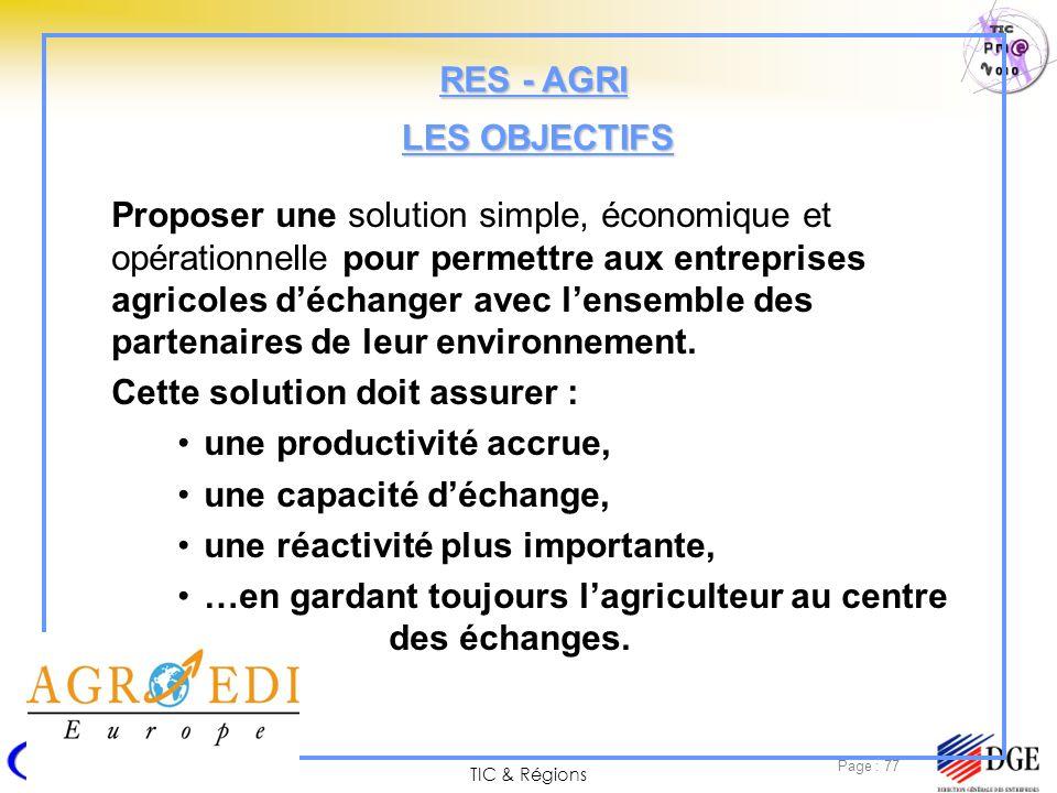 TIC & Régions Page : 77 Proposer une solution simple, économique et opérationnelle pour permettre aux entreprises agricoles déchanger avec lensemble d