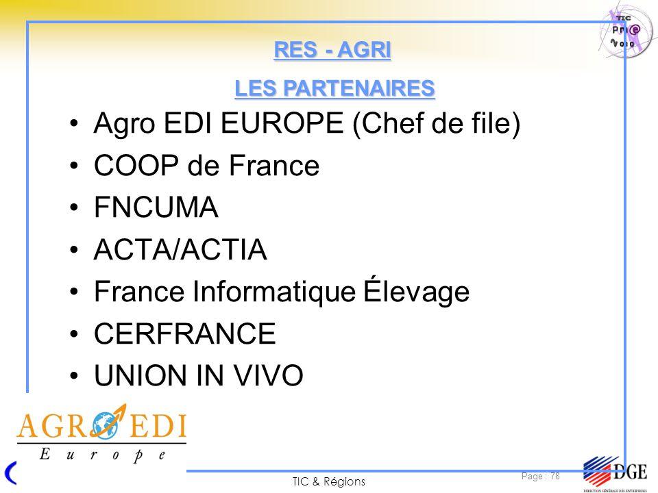 TIC & Régions Page : 78 Agro EDI EUROPE (Chef de file) COOP de France FNCUMA ACTA/ACTIA France Informatique Élevage CERFRANCE UNION IN VIVO EZUS LES P