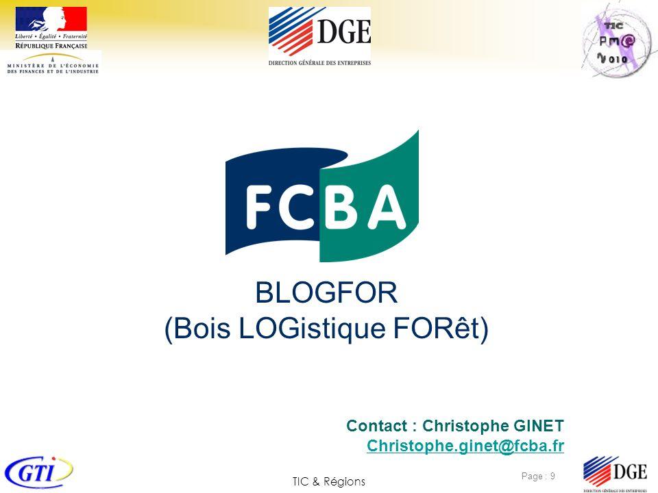 TIC & Régions Page : 9 BLOGFOR (Bois LOGistique FORêt) Contact : Christophe GINET Christophe.ginet@fcba.fr