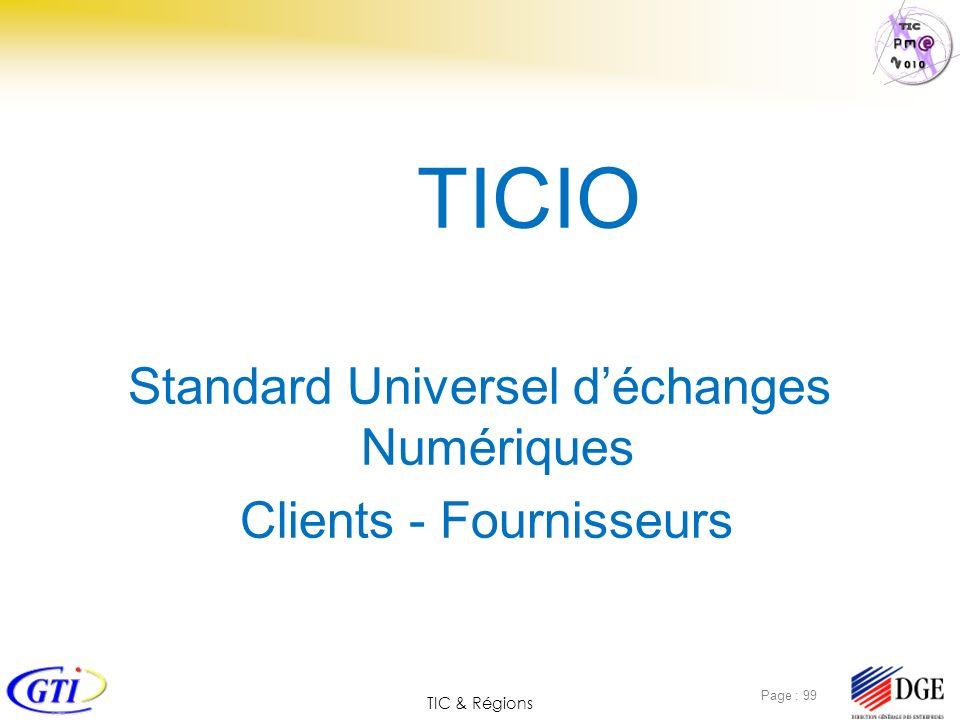 TIC & Régions Page : 99 TICIO Standard Universel déchanges Numériques Clients - Fournisseurs