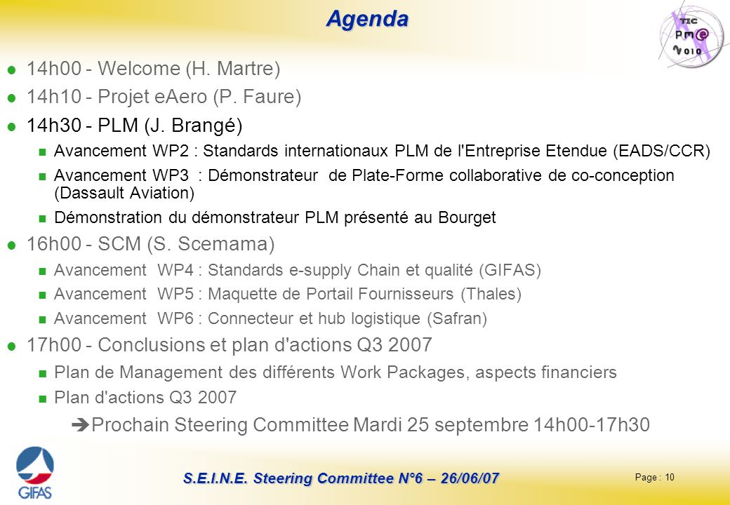 Page : 10 S.E.I.N.E.Steering Committee N°6 – 26/06/07 Agenda Agenda 14h00 - Welcome (H.