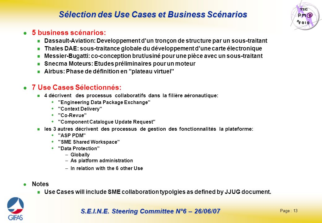 Page : 13 S.E.I.N.E. Steering Committee N°6 – 26/06/07 Sélection des Use Cases et Business Scénarios 5 business scénarios: Dassault-Aviation: Developp