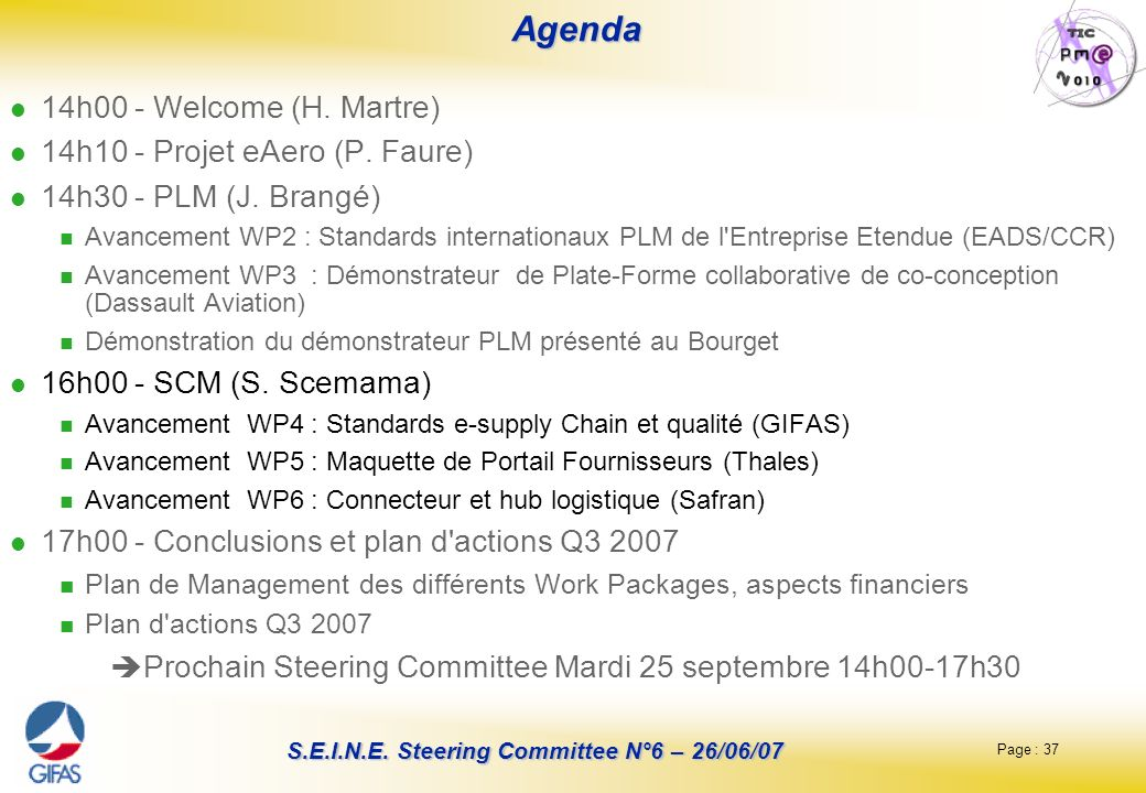 Page : 37 S.E.I.N.E.Steering Committee N°6 – 26/06/07 Agenda Agenda 14h00 - Welcome (H.