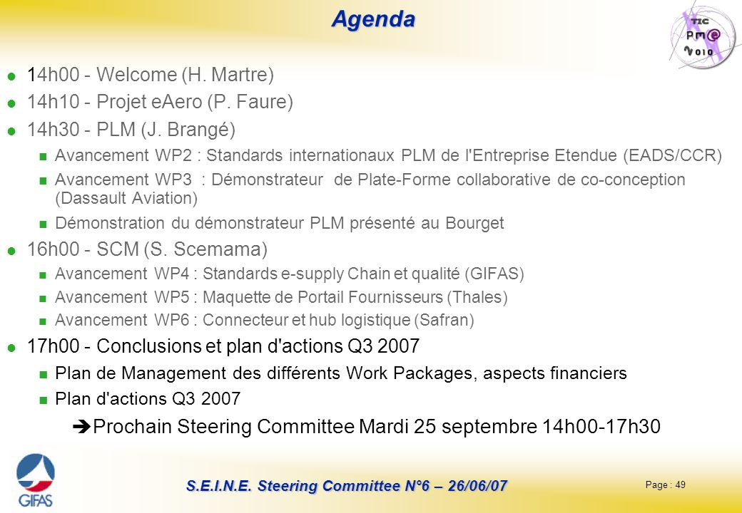 Page : 49 S.E.I.N.E.Steering Committee N°6 – 26/06/07 Agenda Agenda 14h00 - Welcome (H.