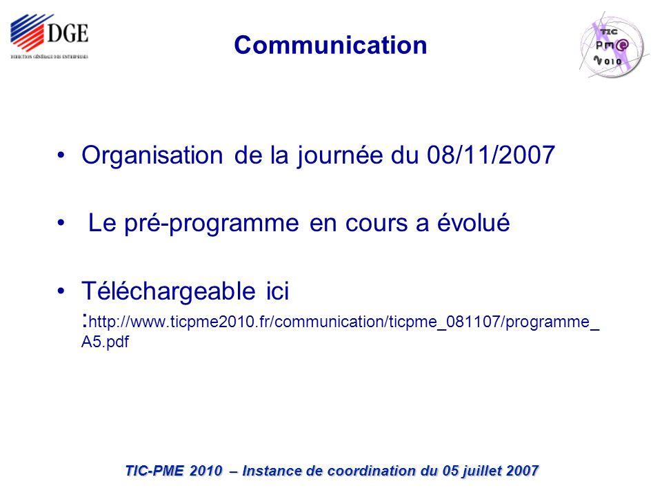 TIC-PME 2010 – Instance de coordination du 05 juillet 2007 Communication Organisation de la journée du 08/11/2007 Le pré-programme en cours a évolué Téléchargeable ici : http://www.ticpme2010.fr/communication/ticpme_081107/programme_ A5.pdf