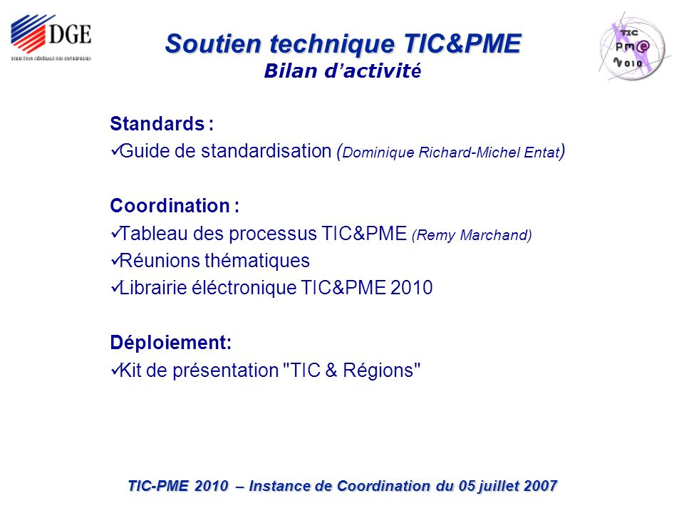 TIC-PME 2010 – Instance de Coordination du 05 juillet 2007 Standards : Guide de standardisation ( Dominique Richard-Michel Entat ) Coordination : Tabl