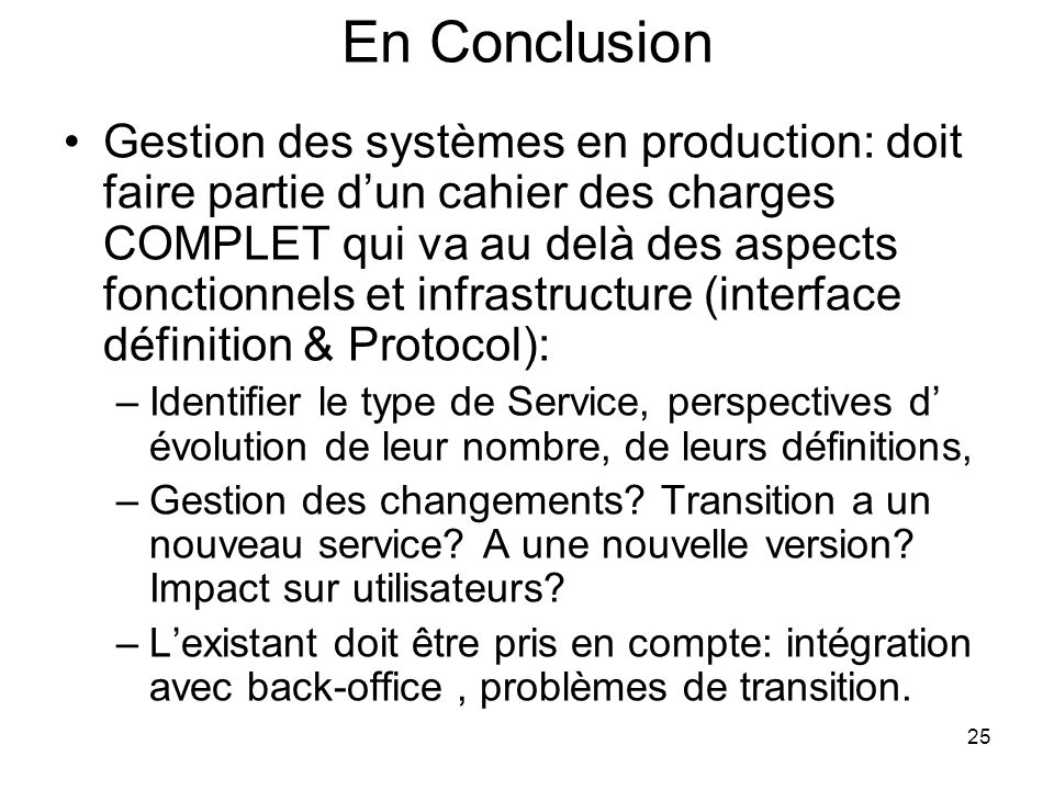25 En Conclusion Gestion des systèmes en production: doit faire partie dun cahier des charges COMPLET qui va au delà des aspects fonctionnels et infra