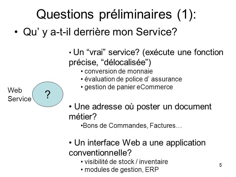 5 Questions préliminaires (1): Qu y a-t-il derrière mon Service? ? Web Service Un vrai service? (exécute une fonction précise, délocalisée) conversion