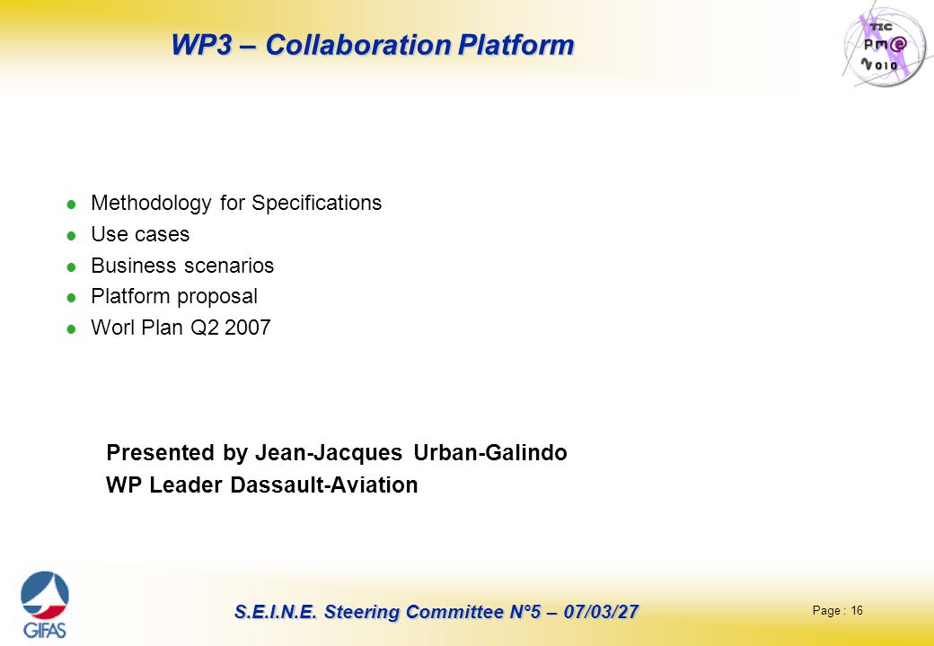 Page : 16 S.E.I.N.E. Steering Committee N°5 – 07/03/27 WP3 – Collaboration Platform Methodology for Specifications Use cases Business scenarios Platfo